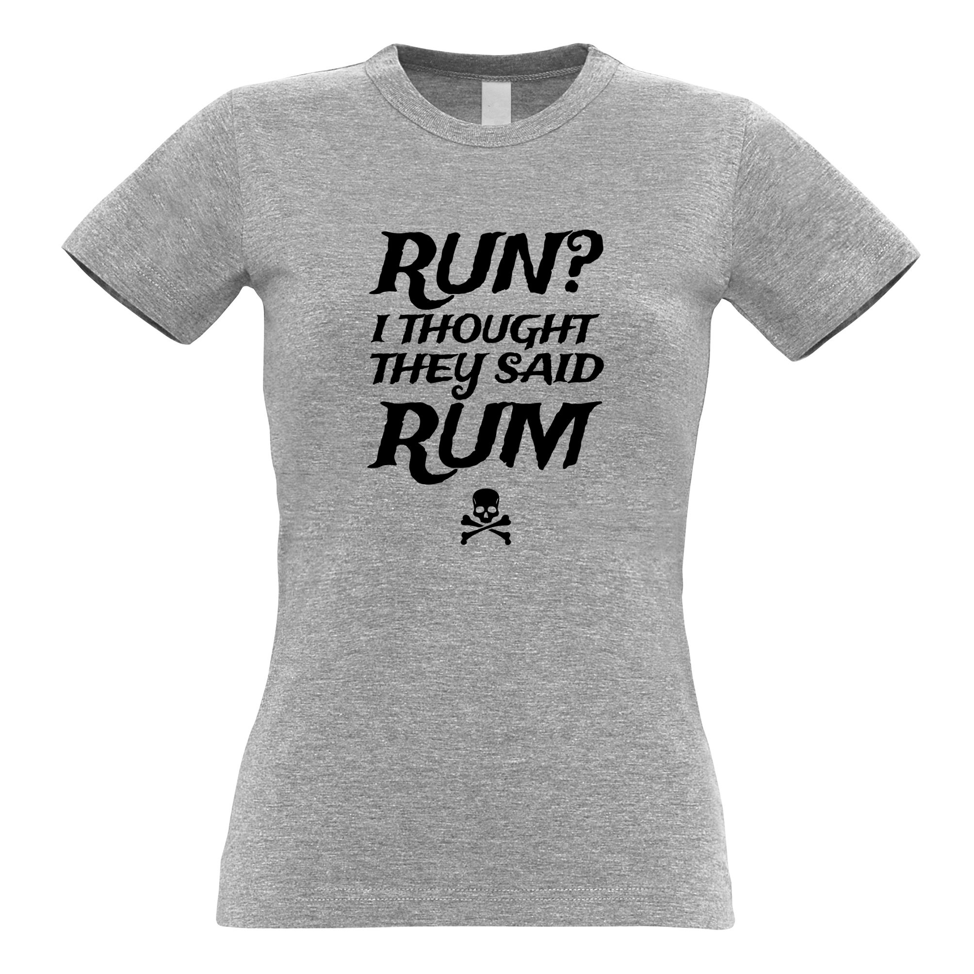 Run? Womens T-Shirt I Thought You Said Rum! Pirate Funny Slogan Cool ...