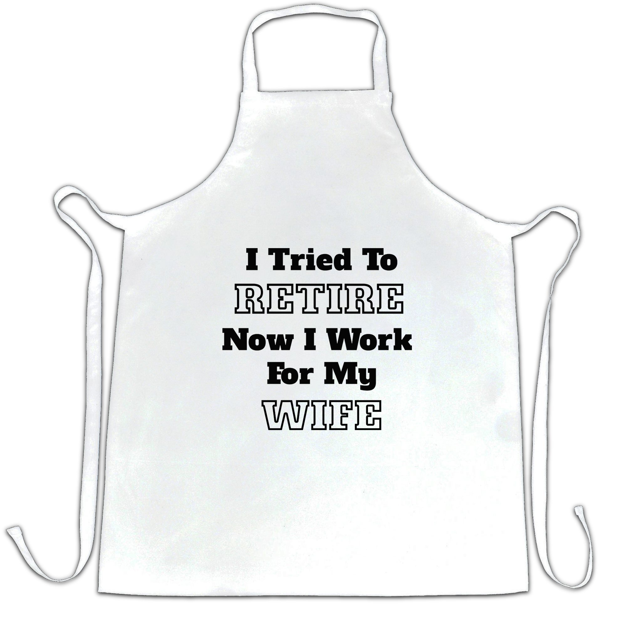 I-Tried-To-Retire-Now-I-Work-For-My-Wife-Pension-Retirement-Apron